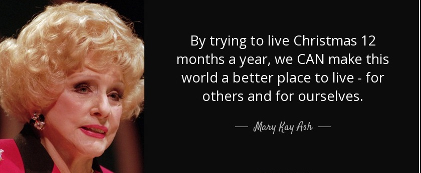 quote-by-trying-to-live-christmas-12-months-a-year-we-can-make-this-world-a-better-place-to-mary-kay-ash-102-27-50.jpg